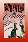 Rudeness and Civility: Manners in Nineteenth-Century Urban America, John F. Kasson, 0374522995