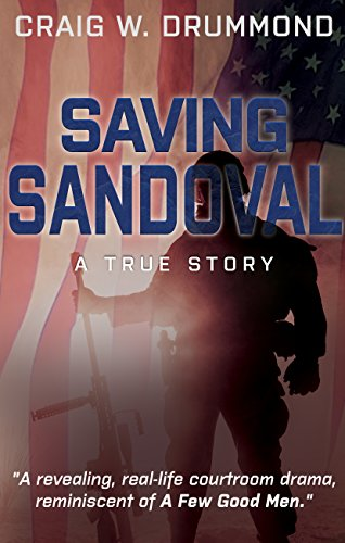 In 2007, U.S. Army Specialist Jorge G. Sandoval Jr. was charged with murder by the very government he had sworn to serve…Craig W. Drummond's revealing, real-life courtroom drama SAVING SANDOVAL: A True Story
