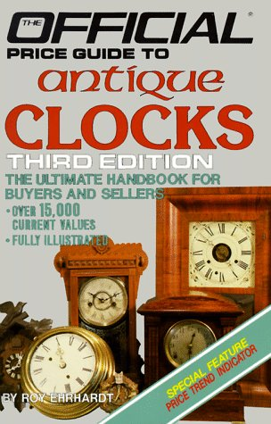 Antique Clocks: 3rd Edition (OFFICIAL PRICE GUIDE TO CLOCKS)
