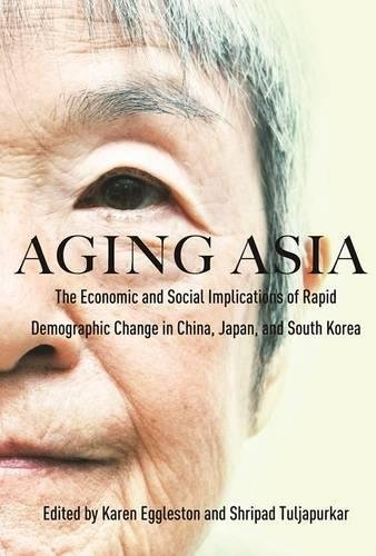 Aging Asia: The Economic and Social Implications of Rapid Demographic Change in China, Japan, and South Korea