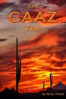 The CAAZ Trip: A photo tour from California to Arizona and back. by [Straub, Marty]