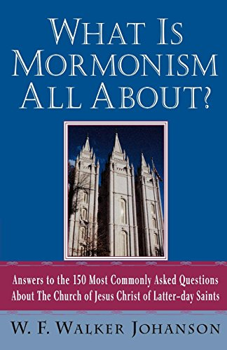 What Is Mormonism All About?: Answers to the 150 Most Commonly Asked Questions about The Church of Jesus Christ of Latter-day Saints