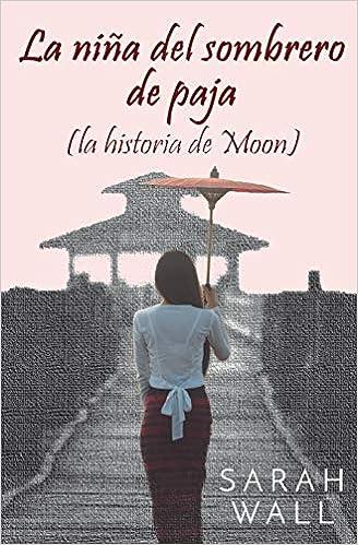 85d68746bcb64 La niña del sombrero de paja (la historia de Moon) (Spanish Edition)  Sarah  Wall  9781790370863  Amazon.com  Books