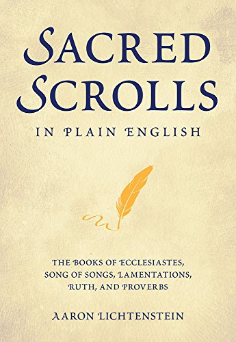 Sacred Scrolls in Plain English: The Books of Ecclesiastes, Song of Songs, Lamentations, Ruth, and Proverbs (Sacred Scroll)
