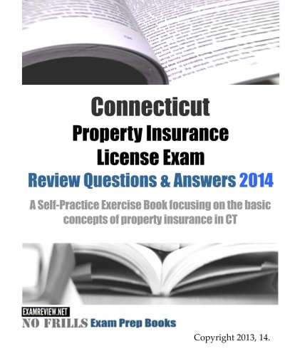 Download Connecticut Property Insurance License Exam Review Questions & Answers 2014: A Self-Practice Exercise Book focusing on the basic concepts of property insurance in CT Pdf