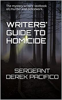 Writers' Guide to Homicide: The mystery writers' textbook on murder and policework. by [Pacifico, Sgt. Derek]