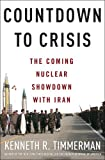 Countdown to Crisis, Kenneth R. Timmerman, 1400053684