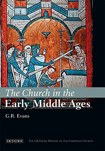 The Church in the Early Middle Ages: The I.B.Tauris History of the Christian Church (I.B Tauris History of the Christian Church)