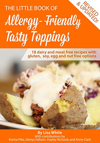Tasty Toppings: 18 Dairy and meat free recipes with gluten, soy, egg and nut free options (The Little Book of Allergy-Friendly Recipes) ()