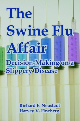 The Swine Flu Affair: Decision-Making on a Slippery Disease