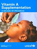 Vitamin A Supplementation : A decade of Progress, UNICEF Staff, 9280641506