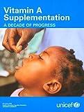Vitamin A Supplementation : A decade of Progress, UNICEF Staff, 9280641506