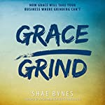 Grace Over Grind: How Grace Will Take Your Business Where Grinding Can't | Shae Bynes