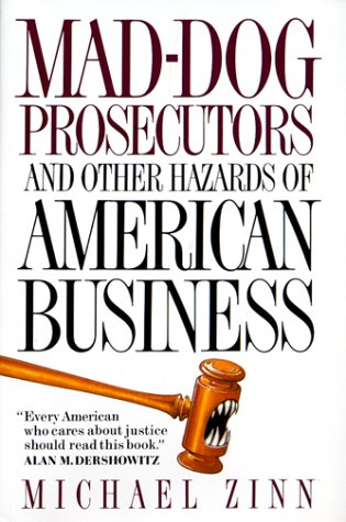 Mad-dog Prosecutors and Other Hazards of American Business