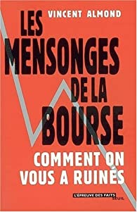 Les mensonges de la Bourse. Comment on vous a ruinés par Vincent Almond