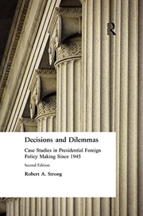 Decisions and Dilemmas: Case Studies in Presidential