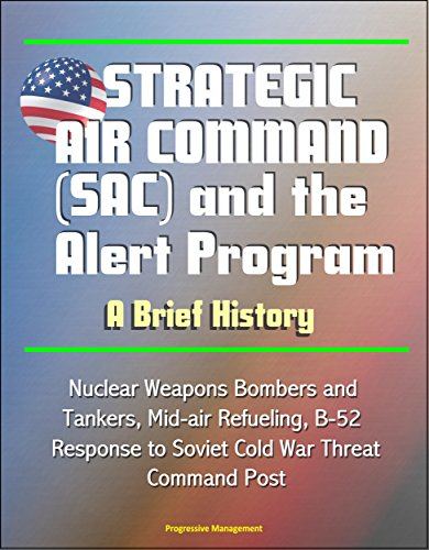 (Strategic Air Command (SAC) and the Alert Program: A Brief History - Nuclear Weapons Bombers and Tankers, Mid-air Refueling, B-52, Response to Soviet Cold War Threat, Command Post)