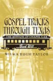 Gospel Tracks Through Texas, Wilma Rugh Taylor and Norman Thomas Taylor, 1585444340