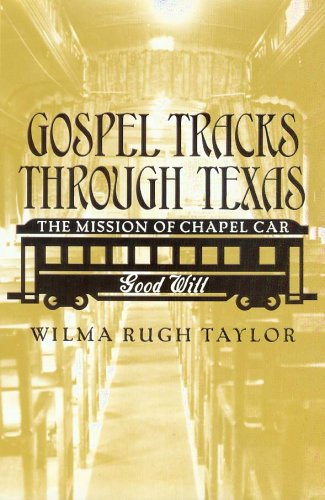 Gospel Tracks through Texas: The Mission of Chapel Car Good Will (Sam Rayburn Series on Rural Life, sponsored by Texas A&M University-Commerce)
