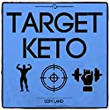 Target Keto: The Targeted Ketogenic Diet for Low Carb Athletes to Burn Fat Fast, Build Lean Muscle Mass and Increase Performance Audiobook by Siim Land Narrated by Siim Land