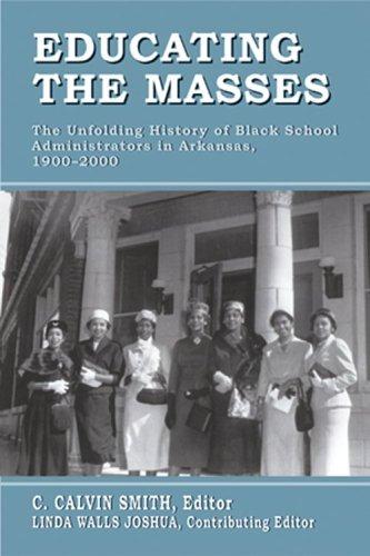 Educating the Masses: The Unfolding History of Black School Administrators in Arkansas, 1900â??2000