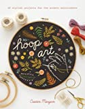 Hoop Art: 20 stylish projects for the modern embroiderer