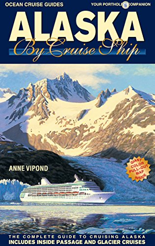 - Alaska By Cruise Ship - 9th Edition: The Complete Guide to Cruising Alaska
