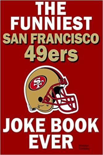 The funniest san francisco 49ers joke book ever winston tombley the funniest san francisco 49ers joke book ever winston tombley 9781300537380 amazon books voltagebd Image collections