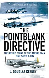 The Pointblank Directive: The Untold Story of the Daring Plan that Saved D-Day (General Military)