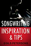 Songwriting Inspiration and Tips