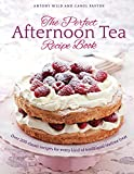 The Perfect Afternoon Tea Recipe Book: More Than 200 Classic Recipes For Every Kind Of Traditional Teatime Treat