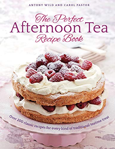 (The Perfect Afternoon Tea Recipe Book: More Than 200 Classic Recipes For Every Kind Of Traditional Teatime Treat)