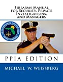 Firearms Manual for Security Officers, Private Investigations, and Managers, Michael Weissberg, 1494965313