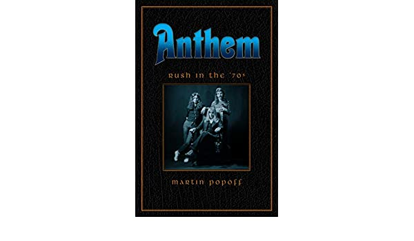 Anthem: Rush in the 1970s (Rush Across the Decades): Popoff ...
