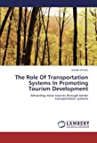 The Role of Transportation Systems in Promoting Tourism Development, Kimaro Joseph, 3659297518