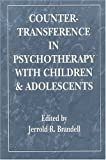 Countertransference in Psychotherapy with Children and Adolescents, Jerrold R. Brandell, 0765702819