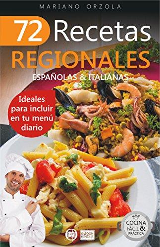 72 RECETAS REGIONALES ESPAÑOLAS & ITALIANAS: Ideales para incluir en tu menú diario (Colección Cocina Fácil & Práctica nº 63) (Spanish Edition) by Mariano Orzola