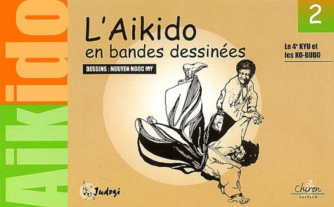 L'aikido en bandes dessinées. Tome 2, Les 4èmes kyu et les ko-budo Broché – 1 juillet 2002 Ngoc-My Nguyen Chiron 2702707424 Aïkido - Bandes dessinées