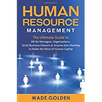 Human Resource Management: The Ultimate Guide to HR for Managers, Organizations, Small Business Owners, or Anyone Else…