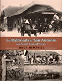 The Railroads of San Antonio and South Central Texas