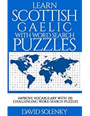 Learn Scottish Gaelic with Word Search Puzzles: Learn Scottish Gaelic Language Vocabulary with Challenging Word Find Puzzles for All Ages