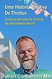 img - for Uma Hist ria Positiva de Tinnitus (zumbido nos ouvidos): Como eu abri m o do Tinnitus de uma maneira natural (Portuguese Edition) book / textbook / text book
