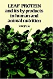 Leaf Protein : And Its By-Products in Human and Animal Nutrition, Pirie, N. W., 0521330300