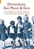 Doodlebugs, Gas Masks and Gum, Children's Voices from the Second World War