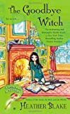 The Goodbye Witch, Heather Blake, 0451465873