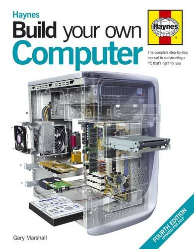 Build Your Own Computer: The Complete Step-by-step Manual to Constructing a PC That