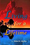Living for a Lifetime, Robert Steffen, 0615740421