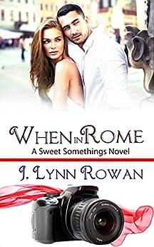 When in Rome (Sweet Somethings Book 2) by [Rowan, J. Lynn]