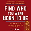 Find What You Were Born For: Discover Your Inborn Skills, Forge Your Own Path, Live the Life You Want Audiobook by Zoe McKey Narrated by Kimberly Crookshanks