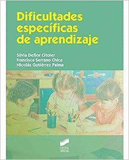 Dificultades específicas de aprendizaje (Educación): Amazon.es: Silvia/Serrano Chica, Francisca/Gutiérrez Palma, Nicolás Defior Citoler: Libros
